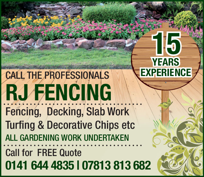 1515YEARSCALL PROFESSIONALSEXPERIENCERJ FENCINGFencing, Decking, Slab WorkTurfing & Decorative Chips etcALL GARDENING WORK UNDERTAKENCall for FREE Quote0141 644 4835 1 07813 813 682
