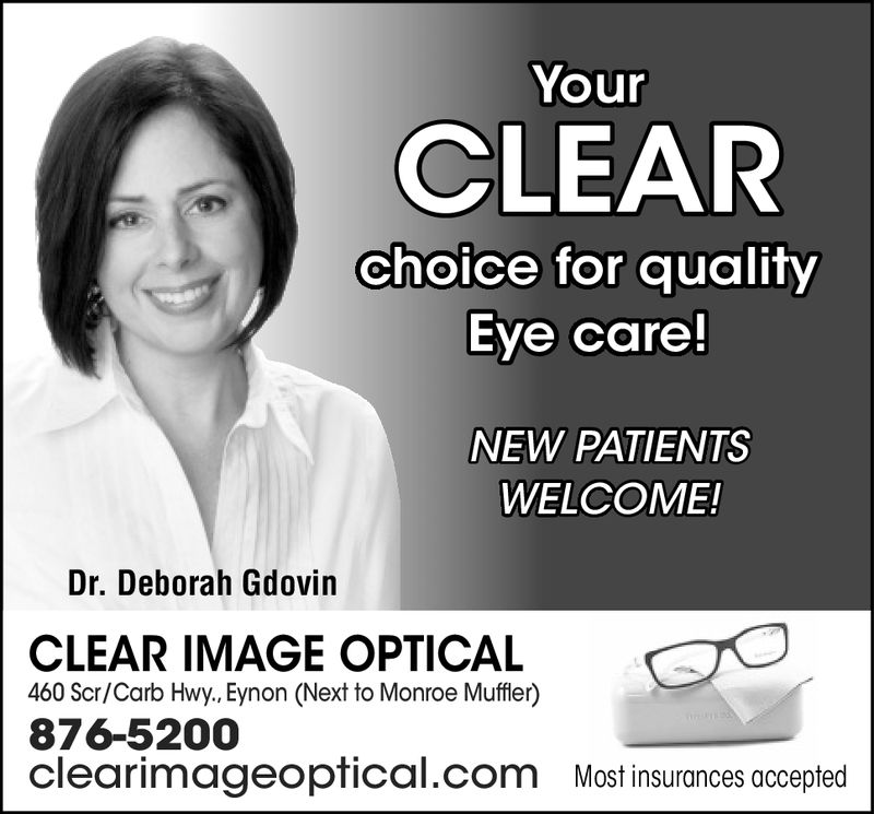 YourCLEARchoice for qualityEye care!NEW PATIENTSWELCOME!Dr. Deborah GdovinCLEAR IMAGE OPTICAL460 Scr/Carb Hwy., Eynon (Next to Monroe Muffler)876-5200clearimageoptical.comMost insurances accepted
