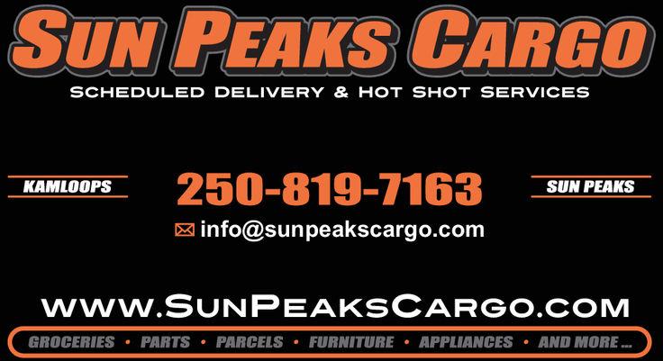 SUN PEAKS CARGOSCHEDULED DELIVERY & HOT SHOT SERVICESKAMLOOPS 250-819-7163 N PEAKSinfo@sunpeakscargo.comwww.SUNPEAKSCARGO.COMGROCERIES PARTSPARCELS.FURNITUREAPPLIANCESAND MORE...