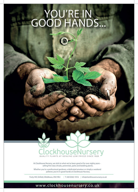 YOU'REINGOOD HANDSClockhouseNurseryQUALITY PLANTS AT GENUINE LOW PRICES SINCE 1928At Clockhouse Nursery, we stick to what we've been good at for over eighty yeansselling first class shrubs, perennilals, patio and bedding plants.Whether you're a professional gardener, a dedicated amateur or simply a weekendpotteret you're in good hands at Clockhouse Nursery.Forty Hill, Enfeld, Middlesex, EN29EUT. 0208363 1016| info@clockhousenursery.co.ukwww.clockhousenursery.co.uk