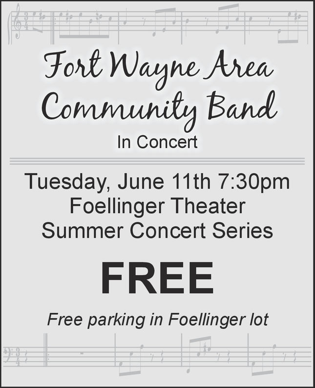 Fort Wayhe AreaCommunity BandIn ConcetTuesday, June 11th 7:30pmFoellinger TheaterSummer Concert SeriesFREEFree parking in Foellinger lot Fort Wayhe Area Community Band In Concet Tuesday, June 11th 7:30pm Foellinger Theater Summer Concert Series FREE Free parking in Foellinger lot