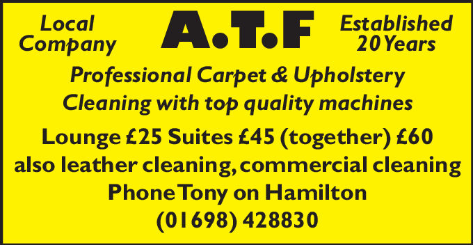 LocalCompany.y A.T.F EggEstablished20 YearsProfessional Carpet & UpholsteryCleaning with top quality machinesLounge £25 Suites £45 (together) £60also leather cleaning, commercial cleaningPhone Tony on Hamilton(01698) 428830