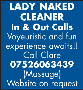 LADY NAKEDCLEANERIn & Out CallsVoyeuristic and funexperience awaits!!Call Clare07526063439(Massage)Website on request LADY NAKED CLEANER In & Out Calls Voyeuristic and fun experience awaits!! Call Clare 07526063439 (Massage) Website on request