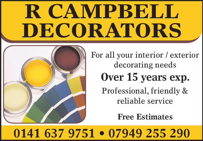 R CAMPBELLDECORATORSFor all your interior / exteriordecorating needsOver 15 vears exp.Professional, friendly &reliable serviceFree Estimates0141 637 975107949 255 290 R CAMPBELL DECORATORS For all your interior / exterior decorating needs Over 15 vears exp. Professional, friendly & reliable service Free Estimates 0141 637 9751 07949 255 290