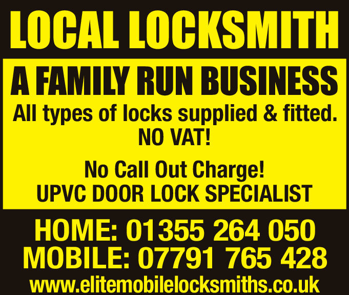 LOCAL LOCKSMITHA FAMILY RUN BUSINESSAll types of locks supplied & fitted.NO VAT!No Call Out Charge!UPVC DOOR LOCK SPECIALISTHOME: 01355 264 050MOBILE: 07791 765 428www.elitemobilelocksmiths.co.uk LOCAL LOCKSMITH A FAMILY RUN BUSINESS All types of locks supplied & fitted. NO VAT! No Call Out Charge! UPVC DOOR LOCK SPECIALIST HOME: 01355 264 050 MOBILE: 07791 765 428 www.elitemobilelocksmiths.co.uk