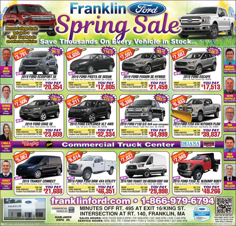 "Franklin FordPiSave Thousands On Every Vehicle in StockBOBSales Manger2019 FORD FIESTA SE SEDAN!6L Auto, Rear Camera, Aloy Wheels #108S90$17.480 YOU PAY2019 FORD FUSION SE HYBRID2OL Adotive Cruise Bliss wCross Traffic St 15700MSRP550 YOU PAYORD REBTES250S2019 FORD ECOSPORT SEMoonroof, SYNC, 3 Heated Seats $ 556172019 FORD ESCAPEAto, 25L Rear Camera S&#83942MSAP$24,145 YOU PAYFORD REBATESMSRPMSRP$25.200 YOU PAYFORD REBATESFranikdin Ford DISCOUNT $1,041Frankdin Fod DISCOUNT $1,341Frankin Ford DISCOUNT $1.18DAVIDAsCAR II2019 FORD EDGE SE20. 18"" Aloys, Rear Camera Sk 414119 FORD F250 4X4 W/FISHER PLOW2019 FORD EXPLORER XLT 4WD3SLOos 3 Trader Tow Pig. Sk #1492719 FORD F150 4x4 SPRTAPPEARANCEAluminum whees Traler Hitt, Sync. S& #38186RONSITCAWICHPW, PL. SYNC HD Merator. Step Boards. Sk '20841$46 770 YOU PAY$31,115 YOU PAYMMSRP3 115FORD REBATES$1.711Frankin Ford DiSCOUNT $3.00YOU PAY1.285 YOU PAY 11 MSRPMSRPFORD REBATESFORD REBATESFORD REBATESFranidin Ford DISCOUNT $3.433GLASSEY daagtg F e Commercial Truck Center LEABREEN2019 FORD18 FORD PS50 DRW 4X4 UTILITY2019 FORD TANSI2DUM ROOF VAN621, PW, PL SYNC Raning Boards S 95215W/DUMP BODY8812019 TRANSIT CONNECTDAVEWILLIAMSFEDOSOVNC CORear Camer, Cruise ControlSx 12054Load Area Protection, Blue Tooth. 5t%, 145614R ning Boards. Pw·PLPM R, HTD Minors SkYOU PAY MSRP$$2. 965 YOU PAY MSAP$25.755 YOU PAY 