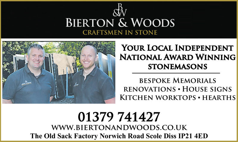 BIERTON & WOODSCRAFTSMEN IN STONEYOUR LOCAL INDEPENDENTNATIONAL AWARD WINNINGSTONEMASONSBESPOKE MEMORIALSRENOVATIONS HOUSE SIGNSKITCHEN WORKTOPS HEARTHS01379 741427WWW.BIERTONANDWOODS.CO.UKThe Old Sack Factory Norwich Road Scole Diss IP21 4ED