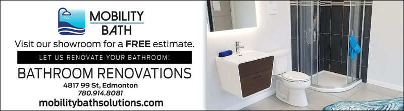 MOBILITYBATHVisit our showroom for a FREE estimateLET US RENOVATE YOUR BATHROOM!BATHROOM RENOVATIONS4817 99 St, Edmonton780.914.8081mobilitybathsolutions.com