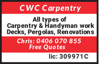 CWC CarpentryAll types ofCarpentry/ Hoandyman workDecks, Pergolas, Ren ovation sChris: 0406 070 855Free Quoteslic: 309971C