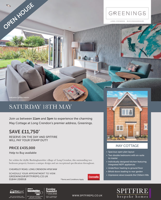 GREENING8CRENDONSATURDAY 18TH MAYJoin us between 11am and 3pm to experience the charmingMay Cottage at Long Crendon's premier address, Greenings.SAVE £11,750RESERVE ON THE DAY AND SPITFIREWILL PAY YOUR STAMP DUTYMAY COTTAGEPRICE E435,000Help to Buy available. Spacious open plan layout. Two double bedrooms with en-suiteto masterSet within the idyllic Buckinghamshire village of Long Crendon, this outstanding twobedroom property features a unique design and an exceptional specification throughoutIndividually designed kitchen featuringintegrated NEFF appliancesUnderfloor heating to ground floor. Bifold doors leading to rear garden. Impressive views towards the Chiltern HiälsCHEARSLEY ROAD, LONG CRENDON HP13 9AWSCHEDULE YOUR APPOINTMENT TO VIEW:GREENINGS@SPTFIREPG.CO.UK01844 208918ConnellsTerms and Conditions ApplySPITFIREbespoke homes2018WWW.SPITFIREPG CO.UK GREENING8 CRENDON SATURDAY 18TH MAY Join us between 11am and 3pm to experience the charming May Cottage at Long Crendon's premier address, Greenings. SAVE £11,750 RESERVE ON THE DAY AND SPITFIRE WILL PAY YOUR STAMP DUTY MAY COTTAGE PRICE E435,000 Help to Buy available . Spacious open plan layout . Two double bedrooms with en-suite to master Set within the idyllic Buckinghamshire village of Long Crendon, this outstanding two bedroom property features a unique design and an exceptional specification throughout Individually designed kitchen featuring integrated NEFF appliances Underfloor heating to ground floor . Bifold doors leading to rear garden . Impressive views towards the Chiltern Hiäls CHEARSLEY ROAD, LONG CRENDON HP13 9AW SCHEDULE YOUR APPOINTMENT TO VIEW: GREENINGS@SPTFIREPG.CO.UK 01844 208918 Connells Terms and Conditions Apply SPITFIRE bespoke homes 2018 WWW.SPITFIREPG CO.UK