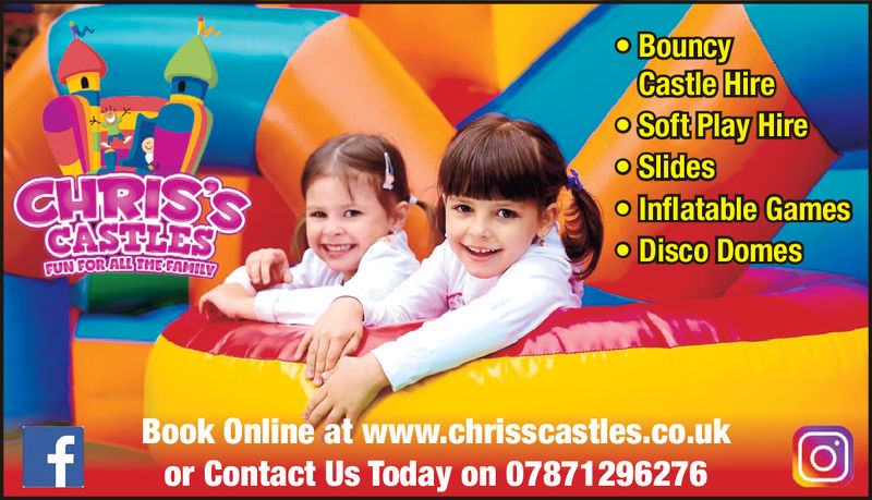 oBouncyCastle HireoSoft Play Hireo SlidesInflatable Gameso Disco DomesBook Online at www.chrisscastles.co.ukor Contact Us Today on 07871296276 oBouncy Castle Hire oSoft Play Hire o Slides Inflatable Games o Disco Domes Book Online at www.chrisscastles.co.uk or Contact Us Today on 07871296276