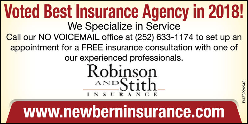 Voted Best Insurance Agency in 2018!We Specialize in ServiceCall our NO VOICEMAIL office at (252) 633-1174 to set up anappointment for a FREE insurance consultation with one ofour experienced professionals.RobinsonANLI N S UR A N C Ewww.newberninsurance.com