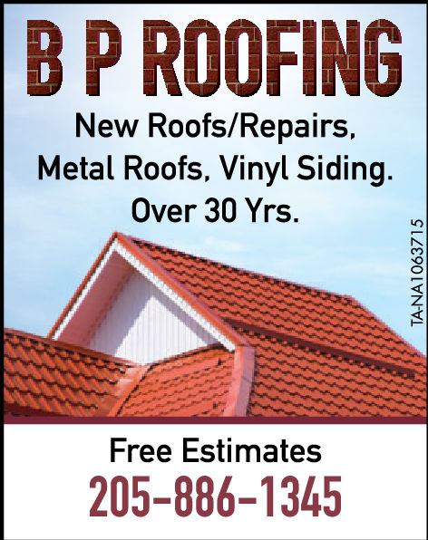 B P ROOFINGNew Roofs/Repairs,Metal Roofs. Vinyl Sidi.Over 30 Yrs.ngFree Estimates205-886-1345