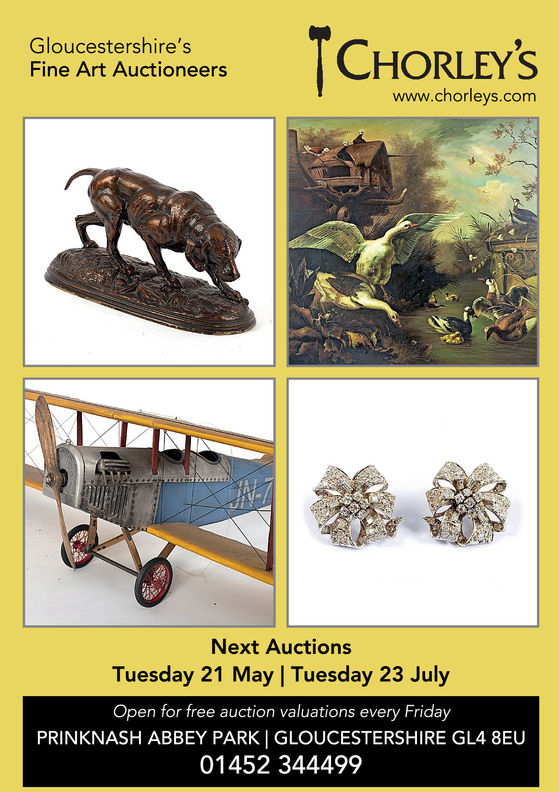 Gloucestershire'sFine Art Auctioneerswww.chorleys.comC-Next AuctionsTuesday 21 May   Tuesday 23 JulyOpen for free auction valuations every FridayPRINKNASH ABBEY PARK   GLOUCESTERSHIRE GL4 8EU01452 344499 Gloucestershire's Fine Art Auctioneers www.chorleys.com C- Next Auctions Tuesday 21 May   Tuesday 23 July Open for free auction valuations every Friday PRINKNASH ABBEY PARK   GLOUCESTERSHIRE GL4 8EU 01452 344499