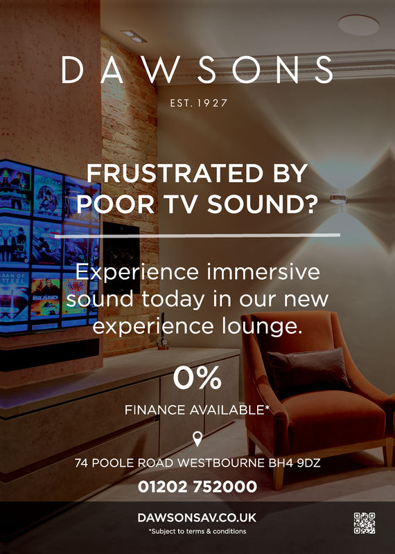 D A W SONSEST. 19 27FRUSTRATED BYPOOR TV SOUND?Experience immersivesound today in our newexperience lounge.TTEEL0%FINANCE AVAILABLE*74 POOLE ROAD WESTBOURNE BH4 9DZ01202 752000DAWSONSAV.CO.UKSubject to terms & conditions
