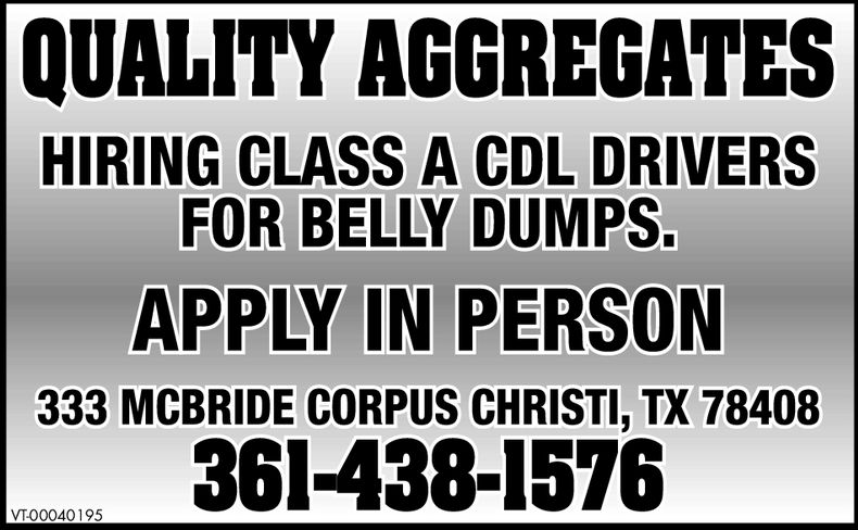 QUALITY AGGREGATESHIRING CLASS A CDL DRIVERSFOR BELLY DUMPS.APPLY IN PERSON333 MCBRIDE CORPUS CHRISTI, TX 78408361-438-1576
