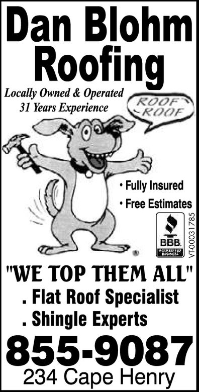 """Dan BlohnmRoofingLocally Owned & Operated31 Years ExperienceROOFKOOFFully InsuredFree Estimates""""WE TOP THEM ALL"""". Flat Roof Specialist. Shingle Experts855-9087234 Cape Henry"""