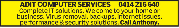 ADIT COMPUTER SERVICES 0414 216 640Complete IT solutions. We come to your home orbusiness. Virus removal, backups, internet issues,performance &security solutions. Call Anthony. ADIT COMPUTER SERVICES 0414 216 640 Complete IT solutions. We come to your home or business. Virus removal, backups, internet issues, performance &security solutions. Call Anthony.