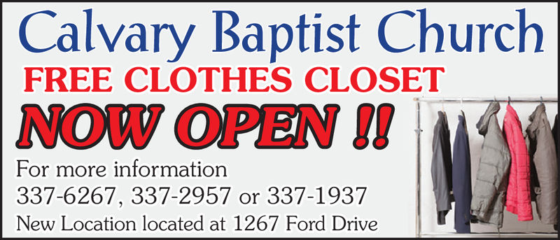 Calvary Baptist ChurchFREE CLOTHES CLOSETNOW OPEN!!For more information337-6267, 337-2957 or 337-1937New Location located at 1267 Ford Drive