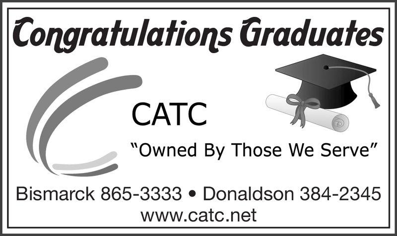 "Congrafulations GraduatesCATCMOwned By Those We Serve""Bismarck 865-3333 Donaldson 384-2345www.catc.net Congrafulations Graduates CATC MOwned By Those We Serve"" Bismarck 865-3333 Donaldson 384-2345 www.catc.net"