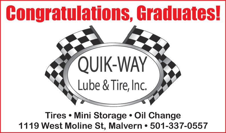 Congratulations, Graduates!QUIK-WAYLube & Tire,Inc.Tires Mini Storage Oil Change1119 West Moline St, Malvern. 501-337-0557 Congratulations, Graduates! QUIK-WAY Lube & Tire,Inc. Tires Mini Storage Oil Change 1119 West Moline St, Malvern. 501-337-0557