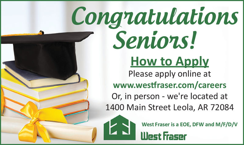 CongnatulationsSenions!How to ApplyPlease apply online atwww.westfraser.com/careersOr, in person - we're located at1400 Main Street Leola, AR 72084West Fraser is a EOE, DFW and M/F/D/VWest fraser Congnatulations Senions! How to Apply Please apply online at www.westfraser.com/careers Or, in person - we're located at 1400 Main Street Leola, AR 72084 West Fraser is a EOE, DFW and M/F/D/V West fraser