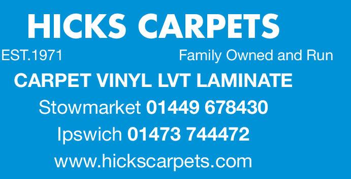 HICKS CARPETSEST.1971Family Owned and RunCARPET VINYL LVT LAMINATEStowmarket 01449 678430lpswich 01473 744472www.hickscarpets.com