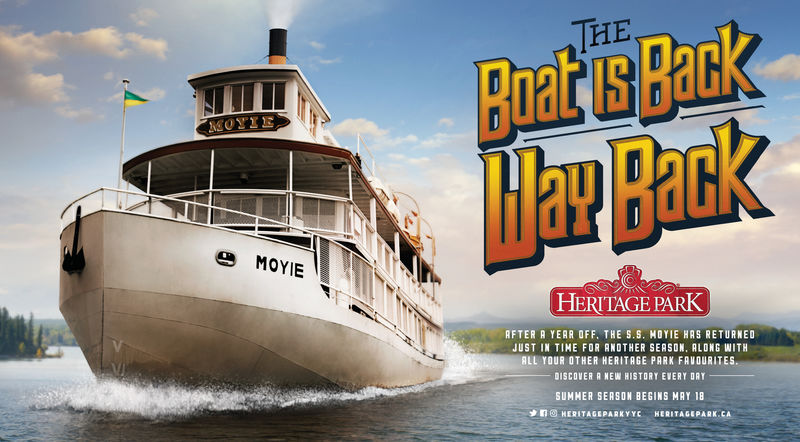 oat is Backlay BackHE3 MOYIEHERITAGE PARKRFTER A YERR OFF. THE S.S. HOYIE HRS RETURNEDJUST IN TIME FOR ANOTHER SEASON. ALONG WITHALL YOUR OTHER HERITAGE PARK FAVOURITESDISCOVER R NEW HISTORY EVERY IRTSUMMER SERSON BEGINS MAY 18@HERITAGEPARKYYCNERITAGEPARK.CA oat is Back lay Back HE 3 MOYIE HERITAGE PARK RFTER A YERR OFF. THE S.S. HOYIE HRS RETURNED JUST IN TIME FOR ANOTHER SEASON . ALONG WITH ALL YOUR OTHER HERITAGE PARK FAVOURITES DISCOVER R NEW HISTORY EVERY IRT SUMMER SERSON BEGINS MAY 18   @HERITAGEPARKYYC NERITAGEPARK.CA