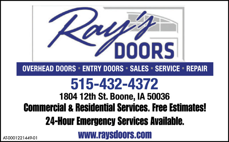 RADOORSOVERHEAD DOORS ENTRY DOORS SALES SERVICE REPAIR515-432-43721804 12th St. Boone, IA 50036Commercial & Residential Services. Free Estimates!24-Hour Emergency Services Available.www.raysdoors.comAT0001049591-01