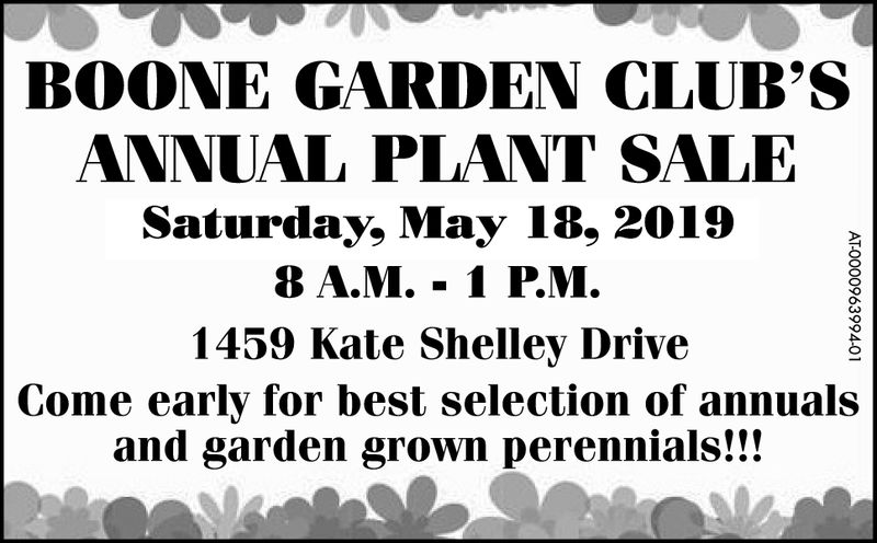 BOONE CARDEN CLUB'SANNUAL PLANT SALESaturday, May 18, 20198A.M. -1 P.M.1459 Kate Shelley DriveCome early for best selection of annualsand garden grown perennials!!! BOONE CARDEN CLUB'S ANNUAL PLANT SALE Saturday, May 18, 2019 8A.M. -1 P.M. 1459 Kate Shelley Drive Come early for best selection of annuals and garden grown perennials!!!