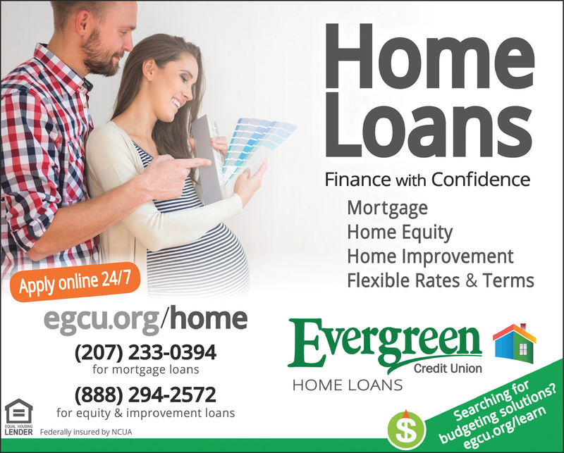 HomeLoansFinance with ConfidenceMortgageHome EquityHome ImprovementFlexible Rates & TermsApply online 24/7egcu.org/homeergreen(207) 233-0394for mortgage loansCredit Union(888) 294-2572HOME LOANSfor equity & improvement loansbudgeting solutions?egcu.org/learnLENDERFederally insured by NCUASearching for Home Loans Finance with Confidence Mortgage Home Equity Home Improvement Flexible Rates & Terms Apply online 24/7 egcu.org/home ergreen (207) 233-0394 for mortgage loans Credit Union (888) 294-2572 HOME LOANS for equity & improvement loans budgeting solutions? egcu.org/learn LENDER Federally insured by NCUA Searching for