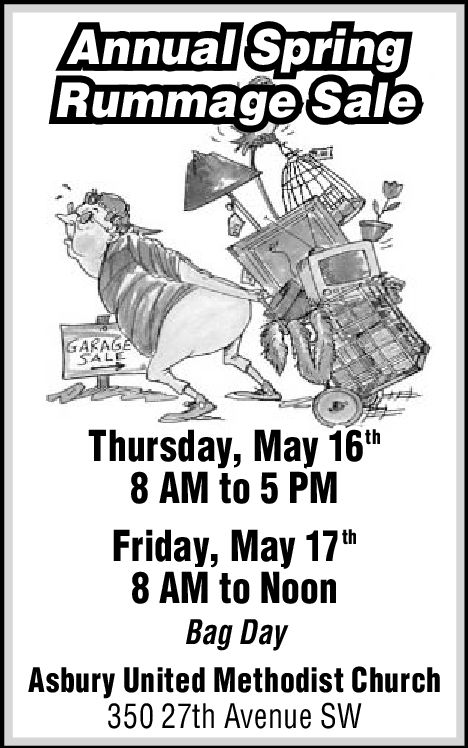 AnnualSoringRummagetsaleARAGThursday, May 16th8 AM to 5 PMFriday, May 17h8 AM to NoonBag DayAsbury United Methodist Church350 27th Avenue SW Annual Soring Rummagetsale ARAG Thursday, May 16th 8 AM to 5 PM Friday, May 17h 8 AM to Noon Bag Day Asbury United Methodist Church 350 27th Avenue SW