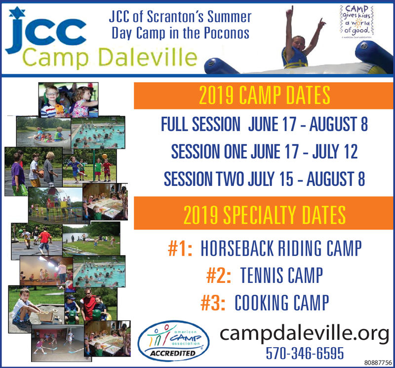 CAMPgives kidsd worldJCC Daycamp inton'sSummer LDay Camp in the Poconosof goodCamp Daleville2019 CAMP DATESFULL SESSION JUNE 17 - AUGUST 8SESSION ONE JUNE 17 - JULY 12SESSION TWO JULY 15-AUGUST 82019 SPECIALTY DATES#1: HORSEBACK RIDING CAMP#2: TENNIS CAMP#3: COOKING CAMPCampdaleville.org570-346-6595 808756ACCREDITED CAMP gives kids d world JCC Daycamp inton'sSummer L Day Camp in the Poconos of good Camp Daleville 2019 CAMP DATES FULL SESSION JUNE 17 - AUGUST 8 SESSION ONE JUNE 17 - JULY 12 SESSION TWO JULY 15-AUGUST 8 2019 SPECIALTY DATES # 1 : HORSEBACK RIDING CAMP # 2 : TENNIS CAMP # 3 : COOKING CAMP Campdaleville.org 570-346-6595 808756 ACCREDITED