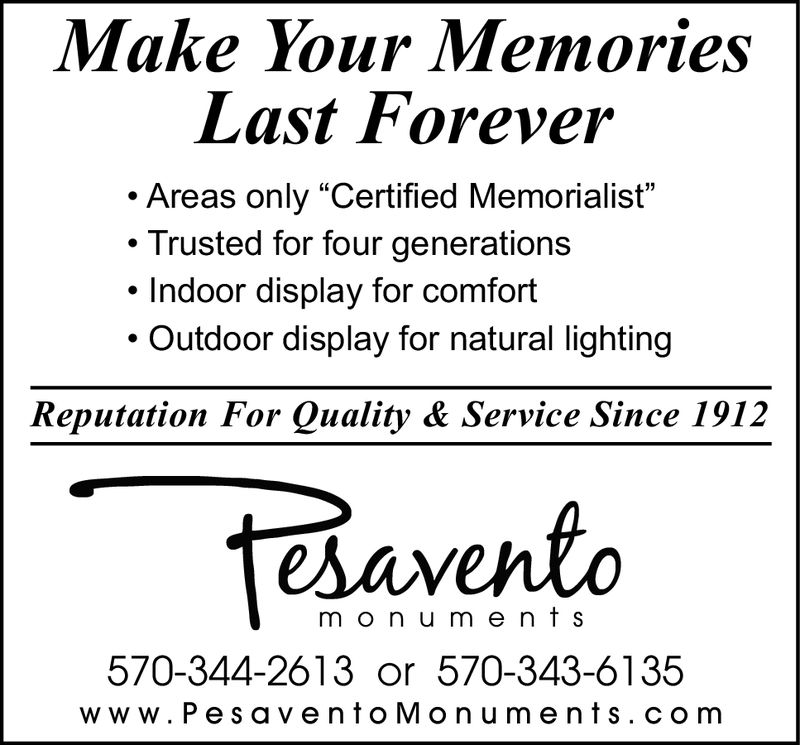 """MakeYourMemoriesLast ForeverAreas only """"Certified Memorialist"""".Trusted for four generations. Indoor display for comfortOutdoor display for natural lightingReputation For Quality & Service Since 1912m o n u m e nt s570-344-2613 or 570-343-6135w w w. PesaventoMonuments.com"""