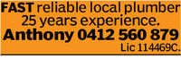 FAST reliable local plumber25 years experience.Anthony 0412 560 879Lic 114469C.