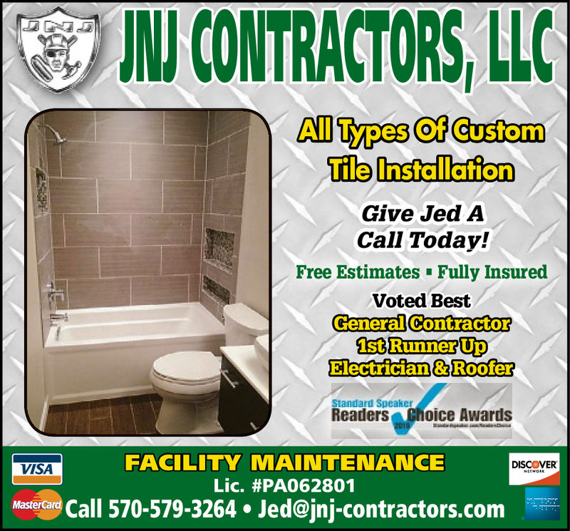 JNJCONTRACTORS, LLCAll Types Of GustomTile InstallafionGive Jed ACall Today!Free Estimates Fully InsuredVoted BestGeneralContractorElectrician&RooferStandard SpeakerReaders Choice AwardsFACILITY MAINTENANCEDISCOVERVISALic. #PA062801sterdare Call 570-579-3264. Jed@jnj-contractors.com JNJCONTRACTORS , LLC All Types Of Gustom Tile Installafion Give Jed A Call Today! Free Estimates Fully Insured Voted Best GeneralContractor Electrician&Roofer Standard Speaker Readers Choice Awards FACILITY MAINTENANCE DISCOVER VISA Lic . # PA062801 sterdare Call 570-579-3264. Jed@jnj-contractors.com