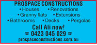 PROSPACE CONSTRUCTIONSHouses RenovationsGranny flats -ExtensionsBathrooms Decks PergolasCall Ali now!0423 045 029prospaceconstructions.com.au PROSPACE CONSTRUCTIONS Houses Renovations Granny flats - Extensions Bathrooms Decks Pergolas Call Ali now! 0423 045 029 prospaceconstructions.com.au