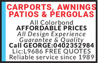CARPORTS, AWNINGSPATIOS&PERGOLASAll ColorbondAFFORDABLE PRICESAll Design ExperienceGuarantee & QualityCall GEORGE:0402352984Lic: L9686 FREE QUOTE:SReliable service since 1989 CARPORTS, AWNINGS PATIOS&PERGOLAS All Colorbond AFFORDABLE PRICES All Design Experience Guarantee & Quality Call GEORGE:0402352984 Lic: L9686 FREE QUOTE:S Reliable service since 1989