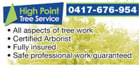 High Point O417-676-954Tree ServiceAll aspects of tree workCertified ArboristFully insuredSafe professional work guaranteed High Point O417-676-954 Tree Service All aspects of tree work Certified Arborist Fully insured Safe professional work guaranteed