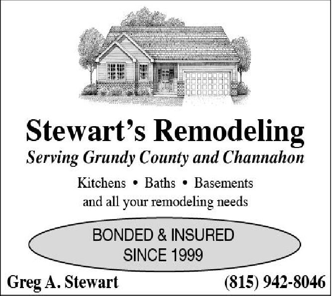 Stewart's RemodelingServing Grundy County and ChannahonBaths BasementsKitchensand all your remodeling needsBONDED & INSUREDSINCE 1999Greg A. Stewart(815) 942-8046 Stewart's Remodeling Serving Grundy County and Channahon Baths Basements Kitchens and all your remodeling needs BONDED & INSURED SINCE 1999 Greg A. Stewart (815) 942-8046