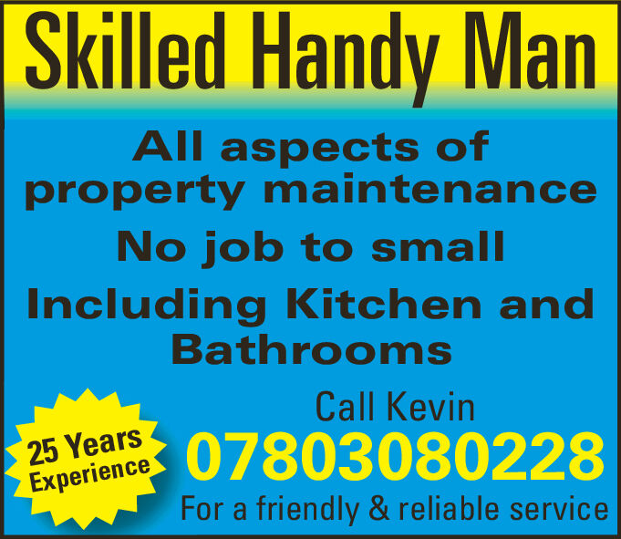 Skilled Handy ManAll aspects ofproperty maintenanceNo job to smallIncluding Kitchen andBathroomsCall Kevin25 Yearsxperienc0783080228For a friendly & reliable service Skilled Handy Man All aspects of property maintenance No job to small Including Kitchen and Bathrooms Call Kevin 25 Years xperienc0783080228 For a friendly & reliable service