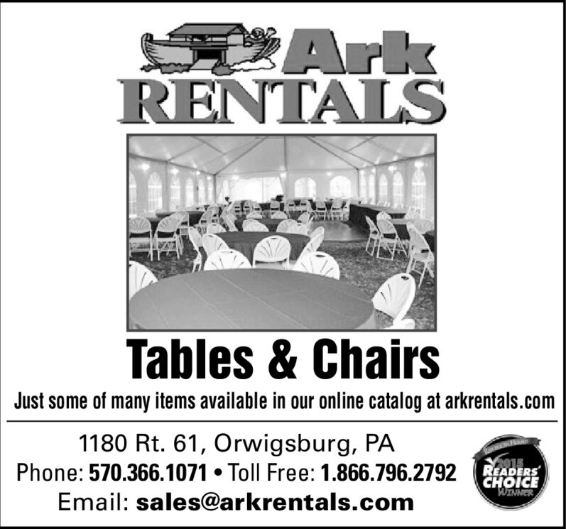 ArkRENTALSTables & ChairsJust some of many items available in our online catalog at arkrentals.com1180 Rt. 61, Orwigsburg, PAPhone: 570.366.1071 Toll Free: 1.866.796.2792HOICEREADERS'WINNEREmail: sales@arkrentals.com Ark RENTALS Tables & Chairs Just some of many items available in our online catalog at arkrentals.com 1180 Rt. 61, Orwigsburg, PA Phone: 570.366.1071 Toll Free: 1.866.796.2792HOICE READERS 'WINNER Email: sales@arkrentals.com