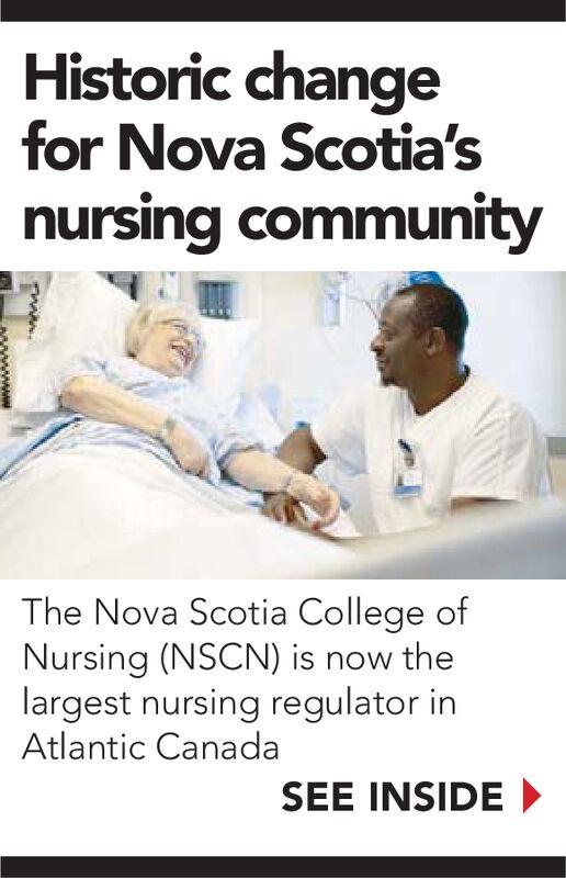 Historic changefor Nova Scotia'snursing communityThe Nova Scotia College ofNursing (NSCN) is now thelargest nursing regulator inAtlantic CanadaSEE INSIDE Historic change for Nova Scotia's nursing community The Nova Scotia College of Nursing (NSCN) is now the largest nursing regulator in Atlantic Canada SEE INSIDE