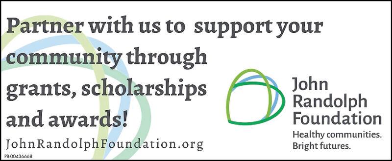 Partner with us to support yourcommunity throughgrants, scholarshipsand awards!John RandolphFoundation.orgJohnRandolphFoundationHealthy communitiesBright futures.PB-00353500