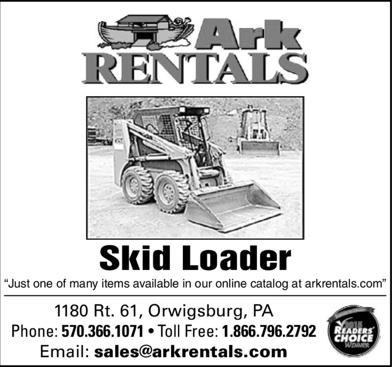 "ArkRENTALSSkid Loader""Just one of many items available in our online catalog at arkrentals.com1180 Rt. 61, Orwigsburg, PAPhone: 570.366.1071 Toll Free: 1.866.796.2792READERSCHOICEWENNEREmail: sales@arkrentals.com Ark RENTALS Skid Loader ""Just one of many items available in our online catalog at arkrentals.com 1180 Rt. 61, Orwigsburg, PA Phone: 570.366.1071 Toll Free: 1.866.796.2792 READERS CHOICE WENNER Email: sales@arkrentals.com"