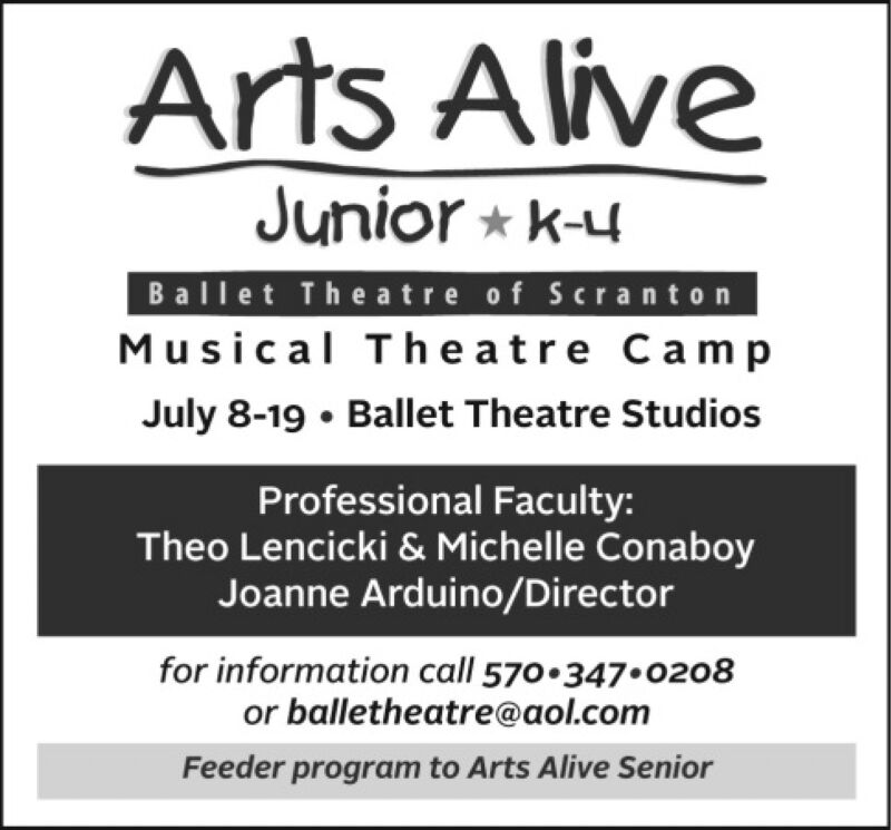 Arts AliveVEJunior k-4Ballet Theatre of ScrantonMusical Theatre CampJuly 8-19Ballet Theatre StudiosProfessional Faculty:Theo Lencicki & Michelle ConaboyJoanne Arduino/Directorfor information call 570.347.0208or balletheatre@aol.comFeeder program to Arts Alive Senior Arts Alive VE Junior k-4 Ballet Theatre of Scranton Musical Theatre Camp July 8-19 Ballet Theatre Studios Professional Faculty: Theo Lencicki & Michelle Conaboy Joanne Arduino/Director for information call 570.347.0208 or balletheatre@aol.com Feeder program to Arts Alive Senior