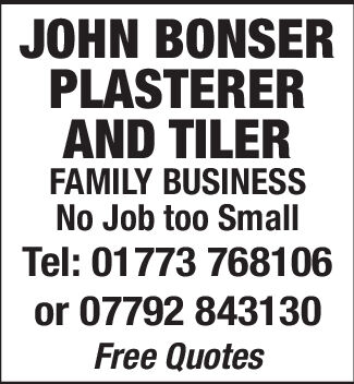 JOHN BONSERPLASTERERAND TILERFAMILY BUSINESSNo Job too SmallTel: 01773 768106or 07792 843130Free Quotes JOHN BONSER PLASTERER AND TILER FAMILY BUSINESS No Job too Small Tel: 01773 768106 or 07792 843130 Free Quotes