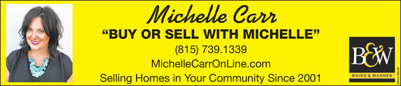 """Michelle Carr""""BUY OR SELL WITH MICHELLE""""(815) 739.1339MichelleCarrOnLine.comSelling Homes in Your Community Since 2001"""