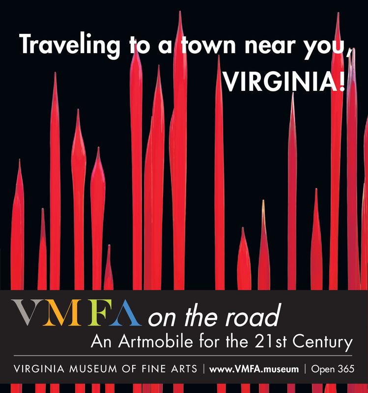 Traveling to a town near you,VIRGINIA!VMFA on the roadAn Artmobile for the 21st CenturyVIRGINIA MUSEUM OF FINE ARTS www.VMFA.museum Open 3635 Traveling to a town near you, VIRGINIA! VMFA on the road An Artmobile for the 21st Century VIRGINIA MUSEUM OF FINE ARTS www.VMFA.museum Open 3635
