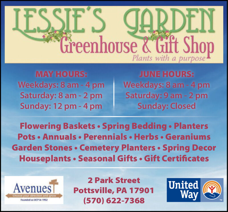 | IESSIE'S JARDENGreenhouse& Gift ShopPlants with a purposeJUNE HOURS:Weekdays: 8 am -4 pmSaturday: 9 am-2 pmSunday: ClosedMAY HOURS:Weekdays:8 am-4 pmSaturday: 8 am -2 pmSunday: 12 pm-4 pmFlowering Baskets Spring Bedding PlantersPots Annuals Perennials Herbs GeraniumsGarden Stones Cemetery Planters Spring DecorHouseplants Seasonal Gifts Gift Certificates2 Park StreetUnitedWayAvenuesTPottsville, PA 17901(570) 622-7368Choose your direction and growFeunded as UCP in 1952Th | IESSIE'S JARDEN Greenhouse& Gift Shop Plants with a purpose JUNE HOURS: Weekdays: 8 am -4 pm Saturday: 9 am-2 pm Sunday: Closed MAY HOURS: Weekdays:8 am-4 pm Saturday: 8 am -2 pm Sunday: 12 pm-4 pm Flowering Baskets Spring Bedding Planters Pots Annuals Perennials Herbs Geraniums Garden Stones Cemetery Planters Spring Decor Houseplants Seasonal Gifts Gift Certificates 2 Park Street United Way AvenuesT Pottsville, PA 17901 (570) 622-7368 Choose your direction and grow Feunded as UCP in 1952 Th